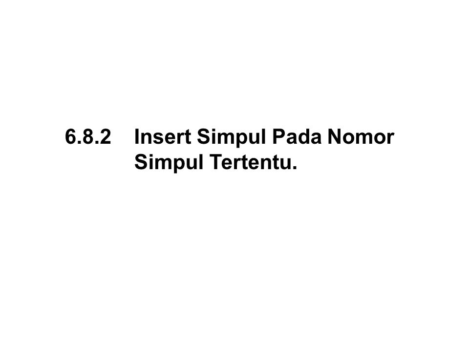 6.8.2 Insert Simpul Pada Nomor Simpul Tertentu.