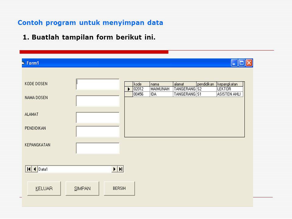 1. Buatlah tampilan form berikut ini. Contoh program untuk menyimpan data