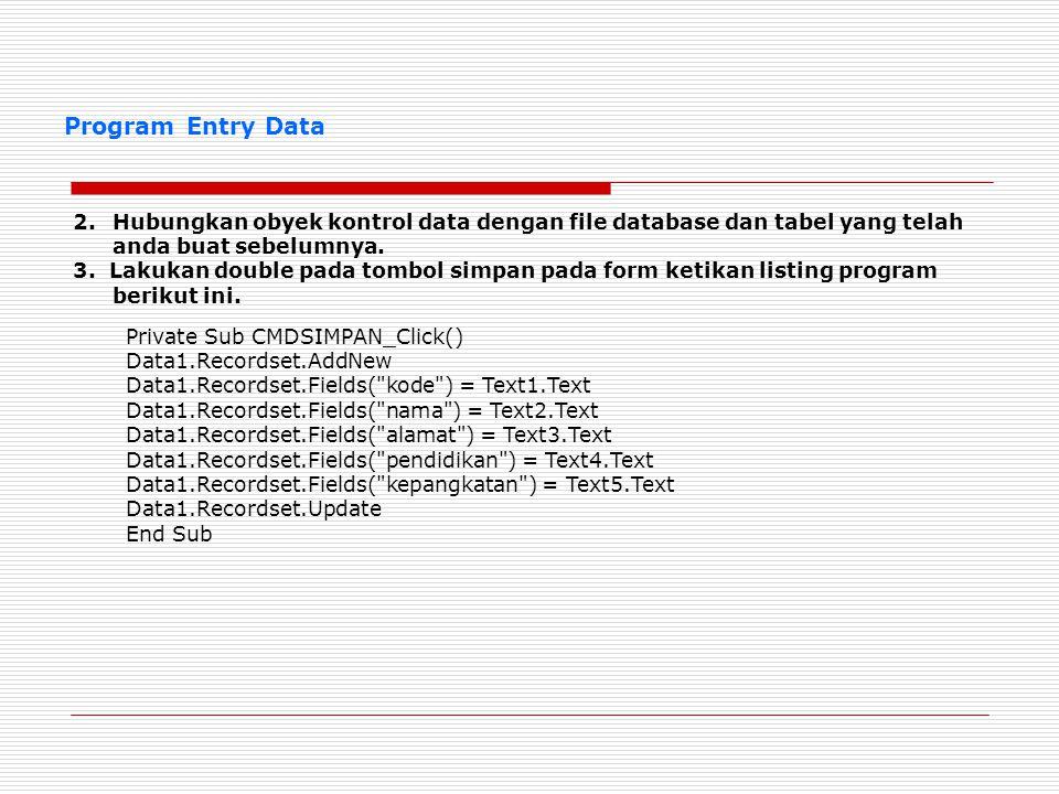 Program Entry Data 2.Hubungkan obyek kontrol data dengan file database dan tabel yang telah anda buat sebelumnya. 3. Lakukan double pada tombol simpan