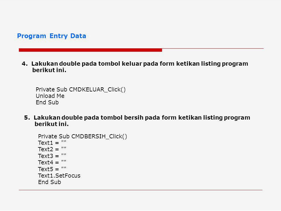 4. Lakukan double pada tombol keluar pada form ketikan listing program berikut ini. Private Sub CMDKELUAR_Click() Unload Me End Sub 5. Lakukan double