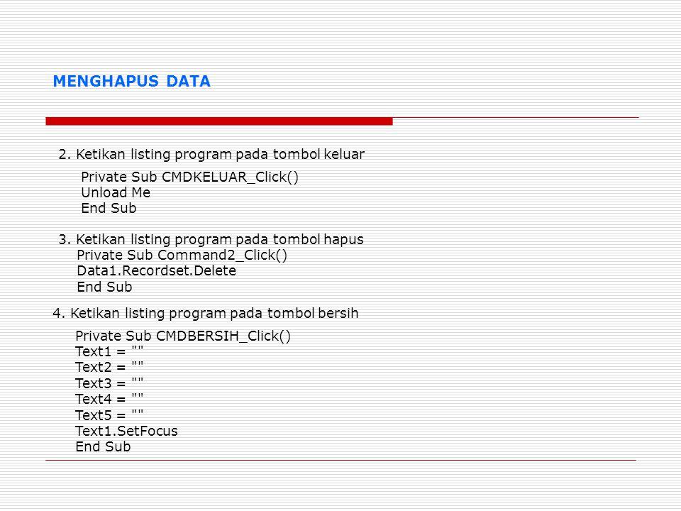 MENGHAPUS DATA 2. Ketikan listing program pada tombol keluar 3. Ketikan listing program pada tombol hapus Private Sub Command2_Click() Data1.Recordset