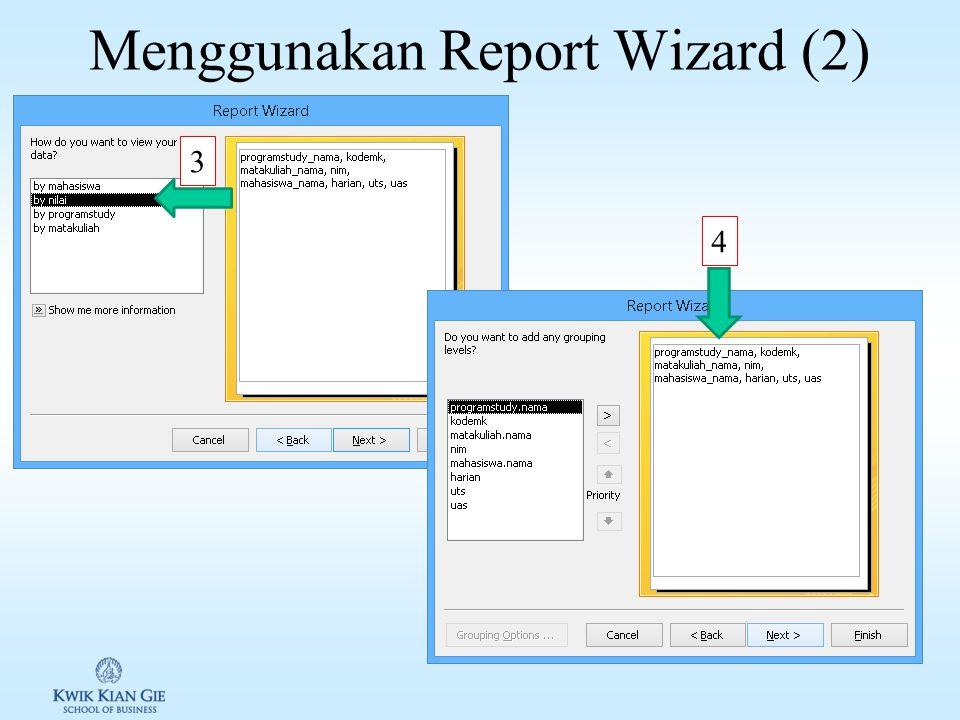 Menggunakan Report Wizard (1) 1 programstudy.nama matakuliah.kodemk matakuliah.nama mahasiswa.nim mahasiswa.nama nilai.harian nilai.uts nilai.uas 2