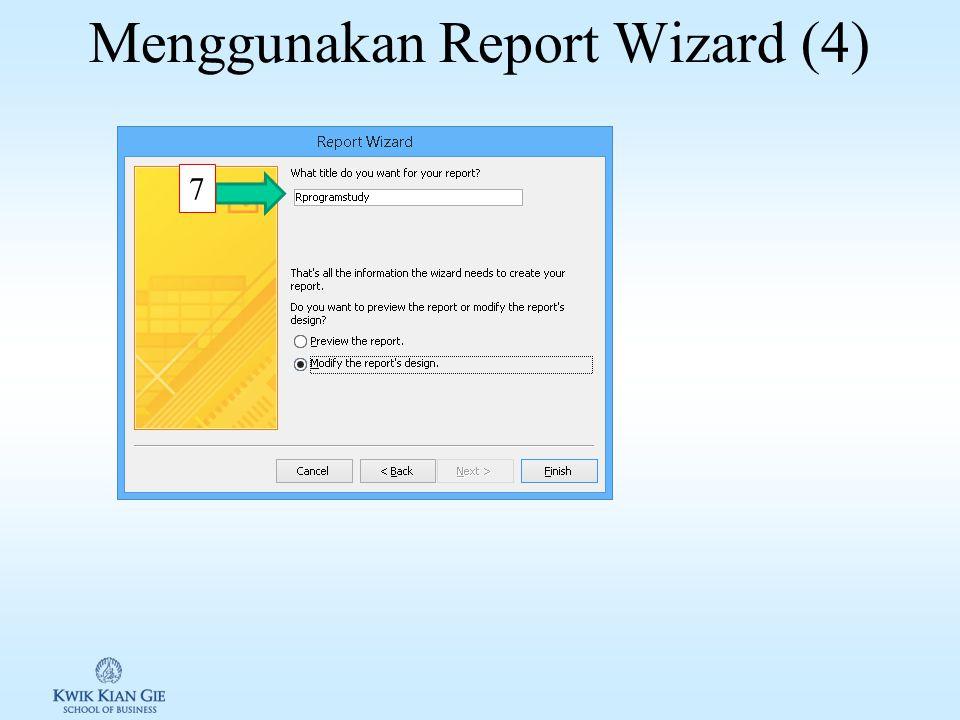Menggunakan Report Wizard (3) 5 6