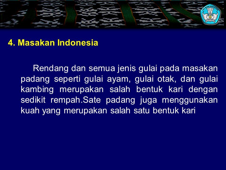 3. Masakan Malaysia Di Malaysia semua jenis bahan makanan sering dimasak kari seperti ayam, kambing, cumi- cumi, ikan, kepala ikan, terong,telur,dan b