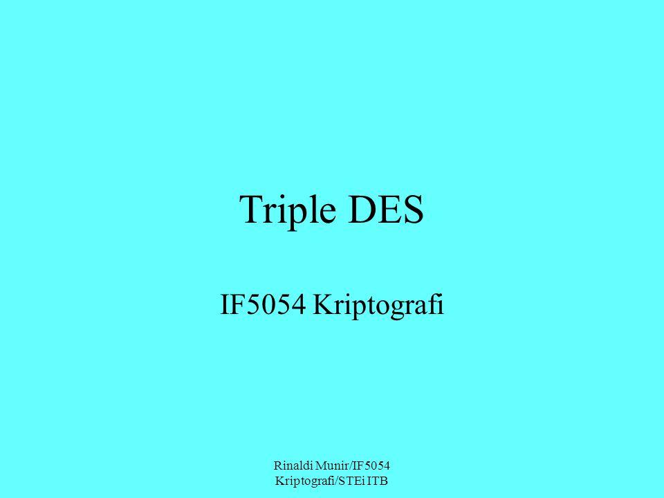 Rinaldi Munir/IF5054 Kriptografi/STEi ITB Triple DES IF5054 Kriptografi