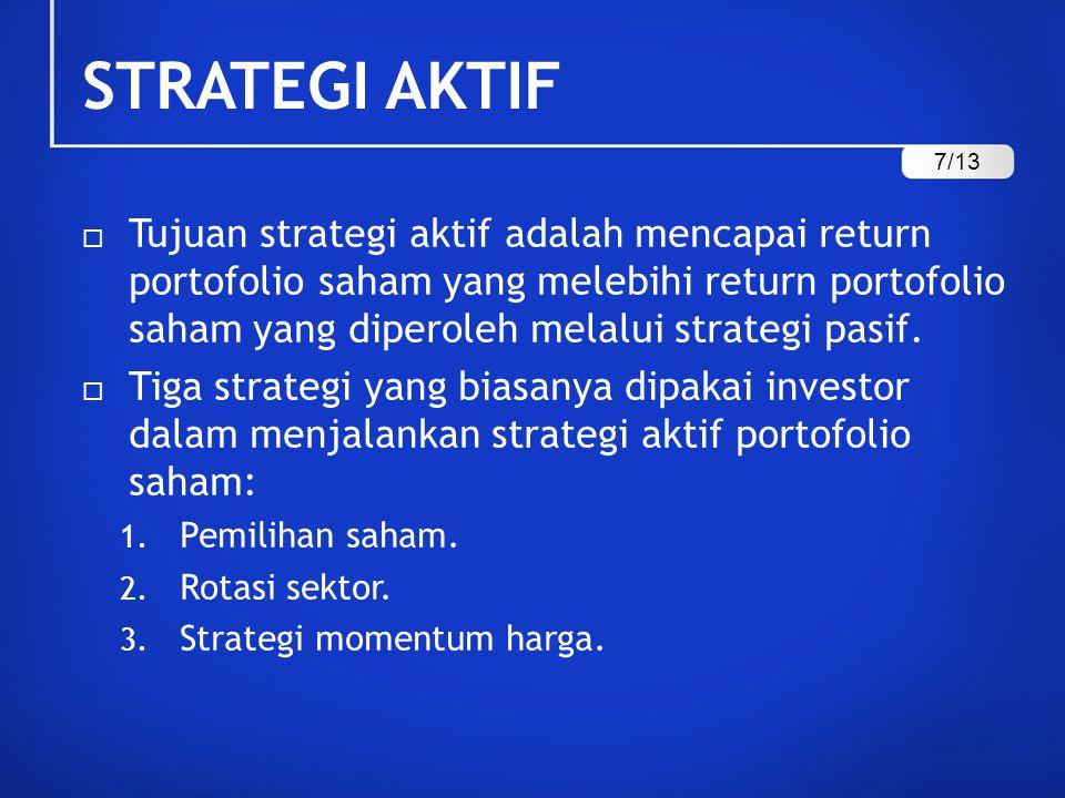 STRATEGI AKTIF  Tujuan strategi aktif adalah mencapai return portofolio saham yang melebihi return portofolio saham yang diperoleh melalui strategi pasif.