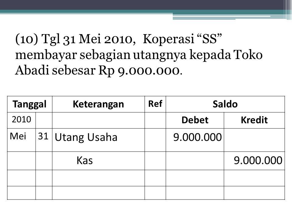"""(10) Tgl 31 Mei 2010, Koperasi """"SS"""" membayar sebagian utangnya kepada Toko Abadi sebesar Rp 9.000.000. TanggalKeterangan Ref Saldo 2010 DebetKredit Me"""