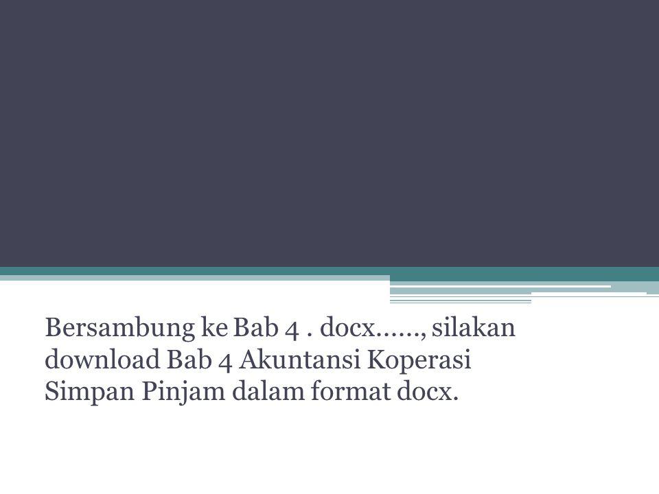 Bersambung ke Bab 4. docx......, silakan download Bab 4 Akuntansi Koperasi Simpan Pinjam dalam format docx.