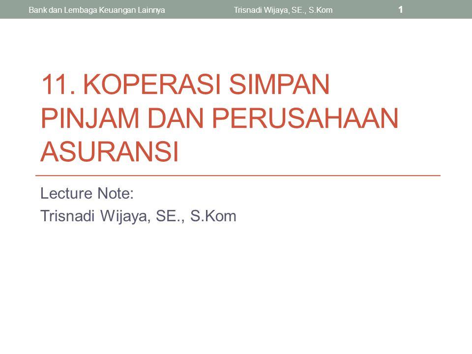 KOPERASI SIMPAN PINJAM Lecture Note: Trisnadi Wijaya, SE., S.Kom Bank dan Lembaga Keuangan LainnyaTrisnadi Wijaya, SE., S.Kom 2