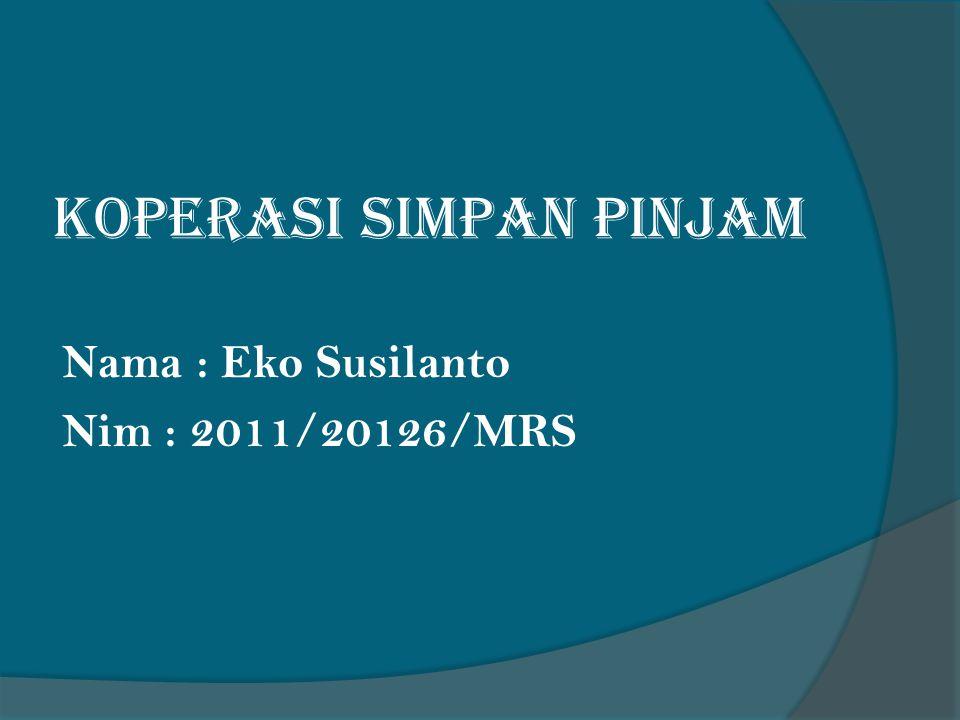 Koperasi Simpan Pinjam Nama : Eko Susilanto Nim : 2011/20126/MRS