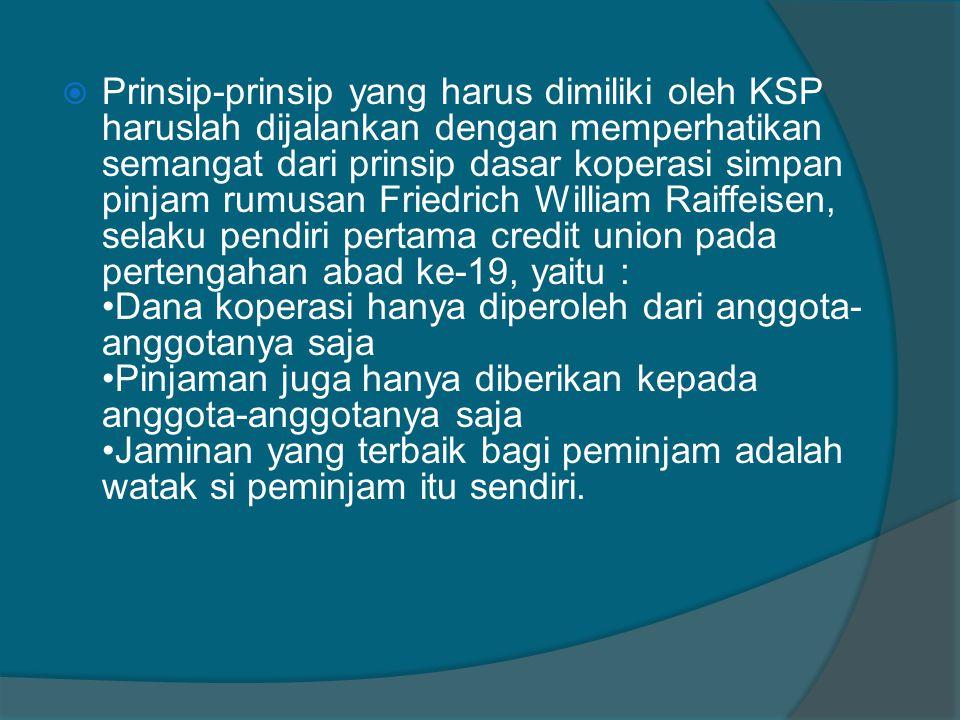  Prinsip-prinsip yang harus dimiliki oleh KSP haruslah dijalankan dengan memperhatikan semangat dari prinsip dasar koperasi simpan pinjam rumusan Fri