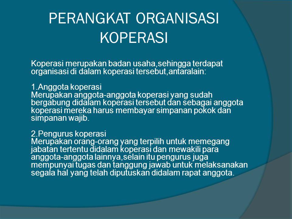 PERANGKAT ORGANISASI KOPERASI Koperasi merupakan badan usaha,sehingga terdapat organisasi di dalam koperasi tersebut,antaralain: 1.Anggota koperasi Me