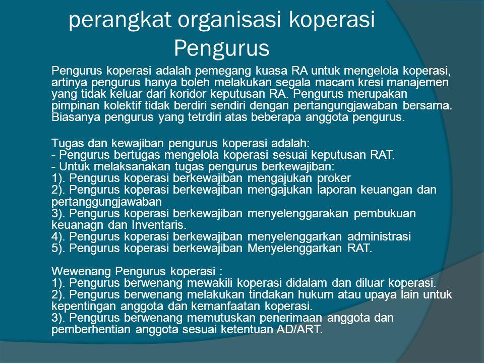 perangkat organisasi koperasi Pengurus Pengurus koperasi adalah pemegang kuasa RA untuk mengelola koperasi, artinya pengurus hanya boleh melakukan seg
