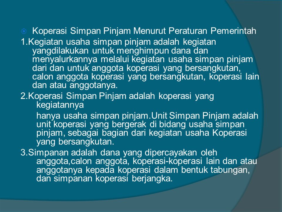 Koperasi Simpan Pinjam Menurut Peraturan Pemerintah 1.Kegiatan usaha simpan pinjam adalah kegiatan yangdilakukan untuk menghimpun dana dan menyalurk