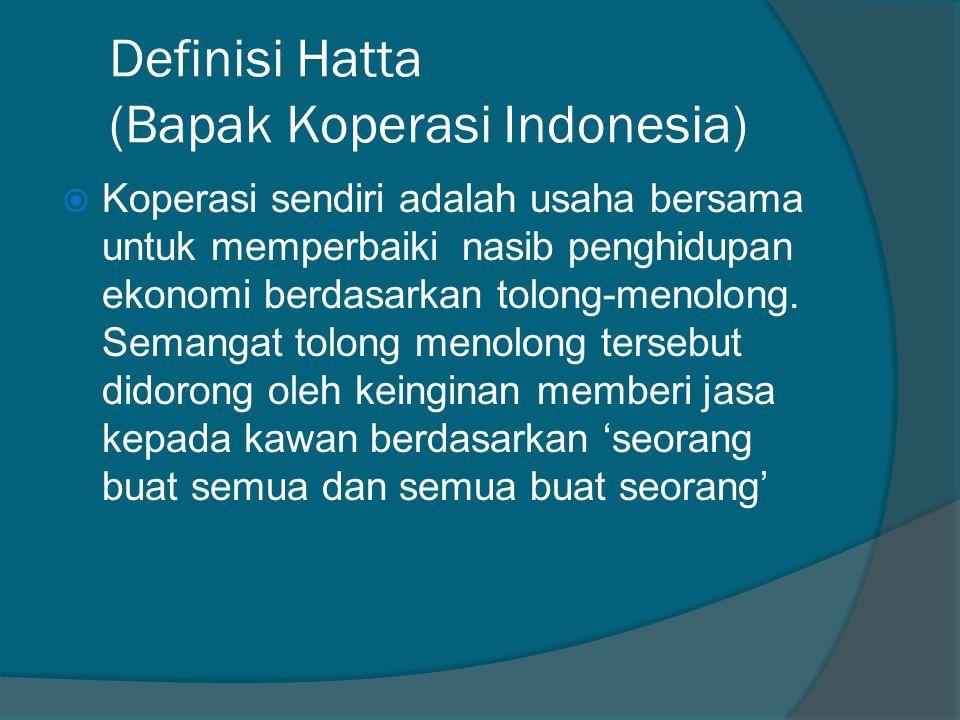 Definisi Hatta (Bapak Koperasi Indonesia)  Koperasi sendiri adalah usaha bersama untuk memperbaiki nasib penghidupan ekonomi berdasarkan tolong-menol