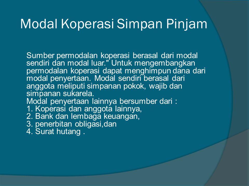Modal Koperasi Simpan Pinjam Sumber permodalan koperasi berasal dari modal sendiri dan modal luar.