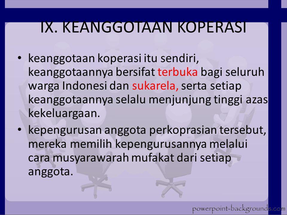 IX. KEANGGOTAAN KOPERASI keanggotaan koperasi itu sendiri, keanggotaannya bersifat terbuka bagi seluruh warga Indonesi dan sukarela, serta setiap kean