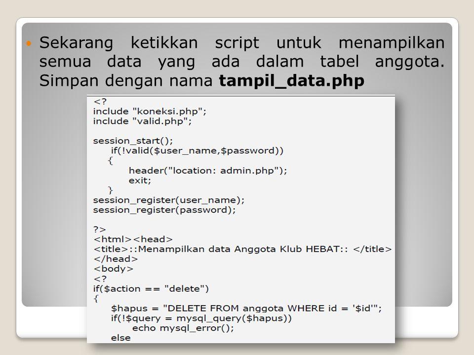 Sekarang ketikkan script untuk menampilkan semua data yang ada dalam tabel anggota. Simpan dengan nama tampil_data.php
