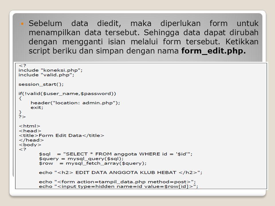 Sebelum data diedit, maka diperlukan form untuk menampilkan data tersebut. Sehingga data dapat dirubah dengan mengganti isian melalui form tersebut. K
