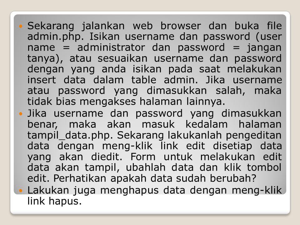 Sekarang jalankan web browser dan buka file admin.php. Isikan username dan password (user name = administrator dan password = jangan tanya), atau sesu