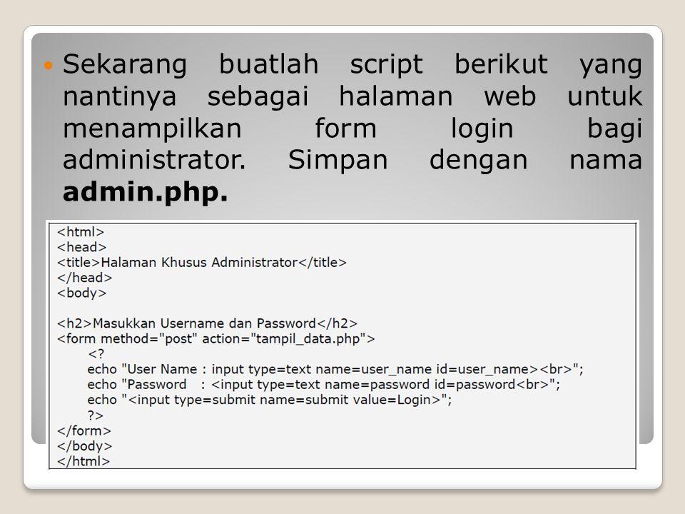 Sekarang buatlah script berikut yang nantinya sebagai halaman web untuk menampilkan form login bagi administrator. Simpan dengan nama admin.php.