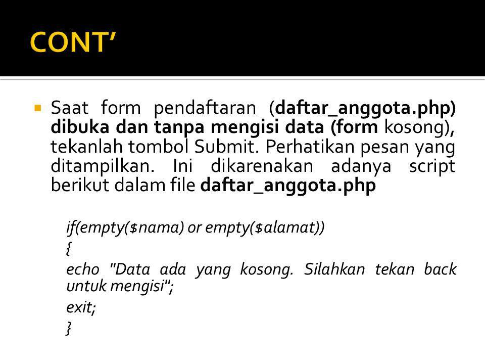  Saat form pendaftaran (daftar_anggota.php) dibuka dan tanpa mengisi data (form kosong), tekanlah tombol Submit.