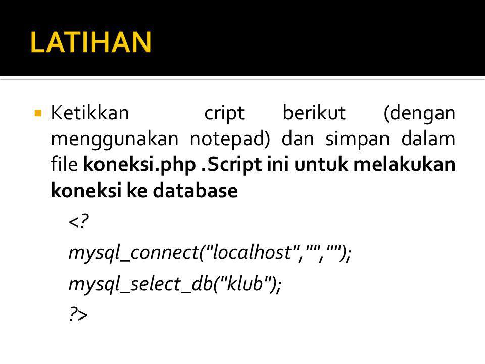  Ketikkan cript berikut (dengan menggunakan notepad) dan simpan dalam file koneksi.php.Script ini untuk melakukan koneksi ke database <.