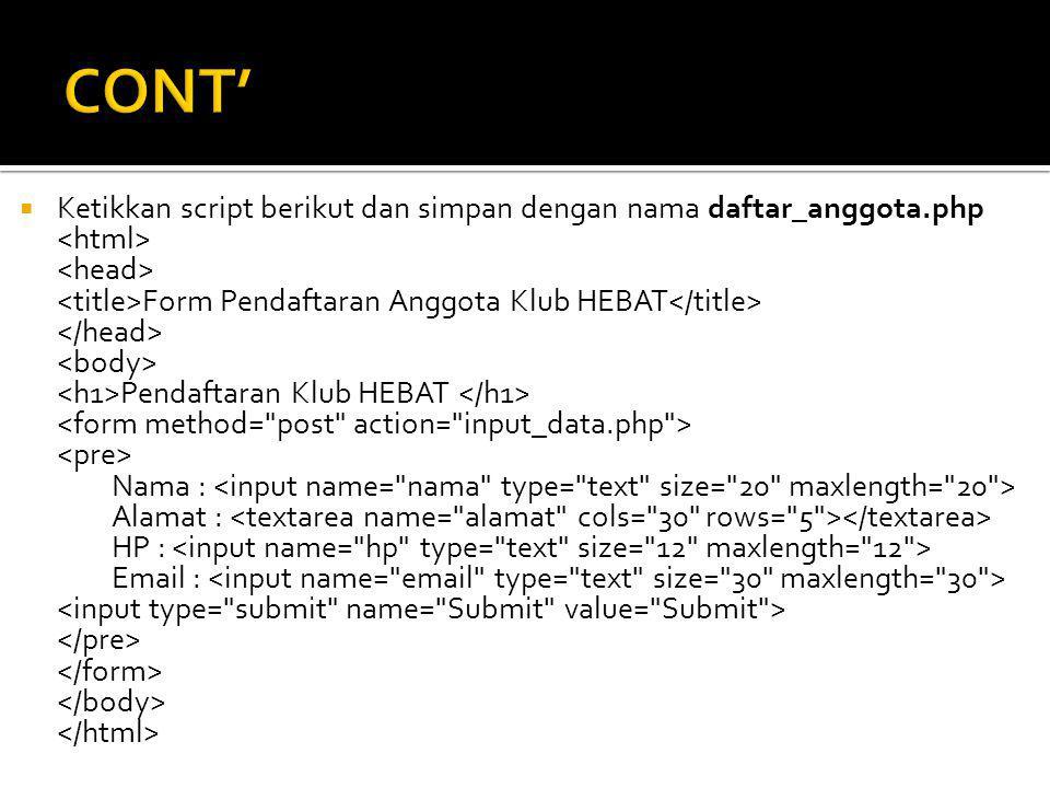  Ketikkan script berikut dan simpan dengan nama daftar_anggota.php Form Pendaftaran Anggota Klub HEBAT Pendaftaran Klub HEBAT Nama : Alamat : HP : Email :