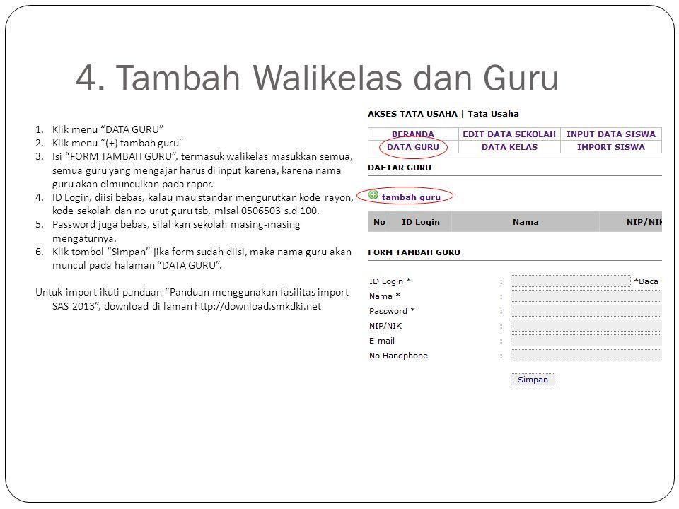"4. Tambah Walikelas dan Guru 1.Klik menu ""DATA GURU"" 2.Klik menu ""(+) tambah guru"" 3.Isi ""FORM TAMBAH GURU"", termasuk walikelas masukkan semua, semua"