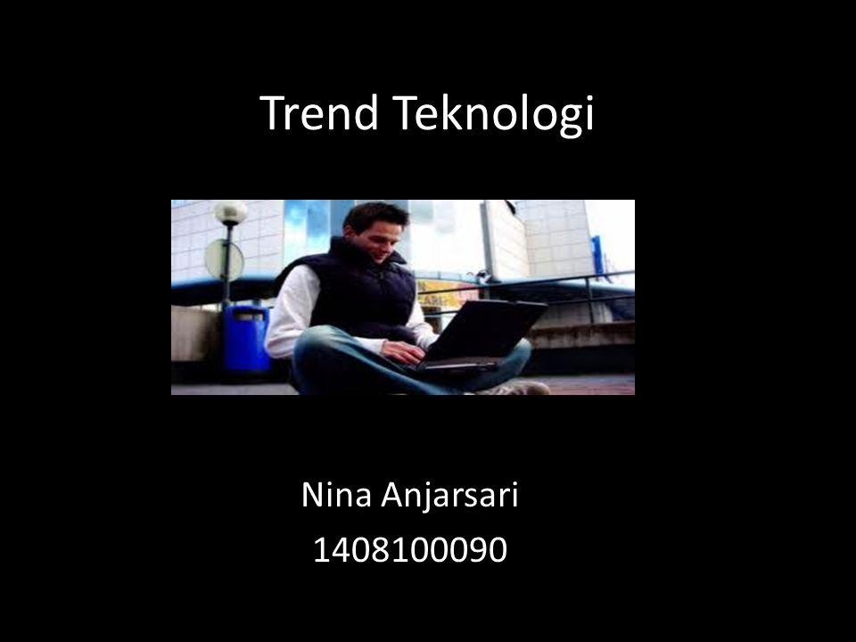 Trend Teknologi Nina Anjarsari 1408100090