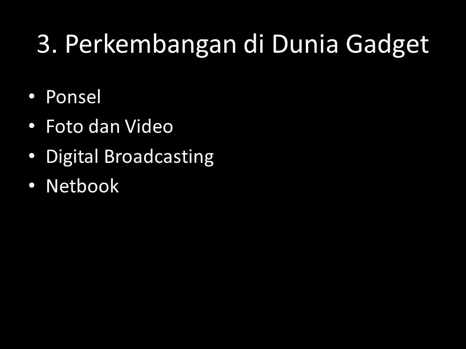 3. Perkembangan di Dunia Gadget Ponsel Foto dan Video Digital Broadcasting Netbook