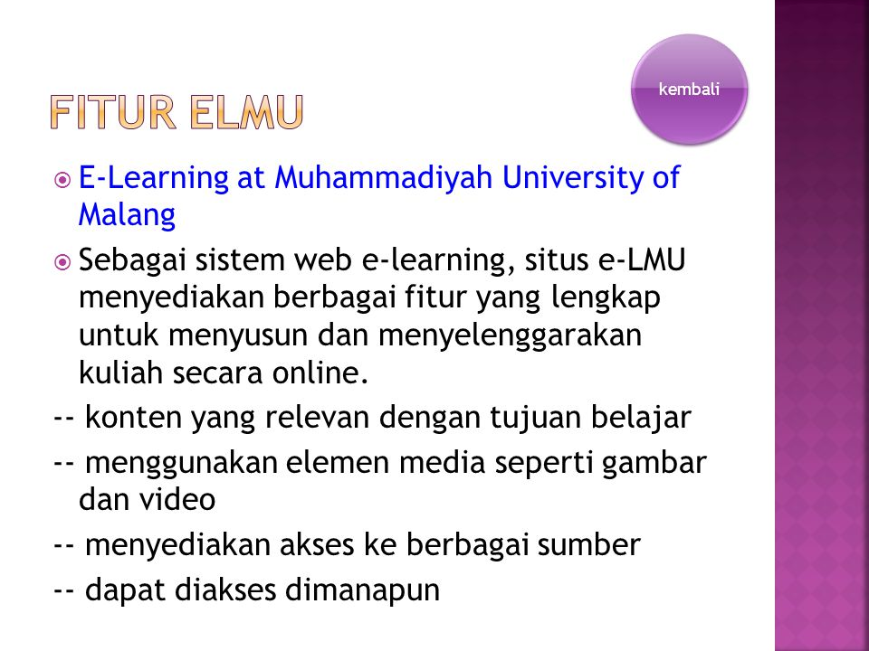  E-Learning at Muhammadiyah University of Malang  Sebagai sistem web e-learning, situs e-LMU menyediakan berbagai fitur yang lengkap untuk menyusun dan menyelenggarakan kuliah secara online.