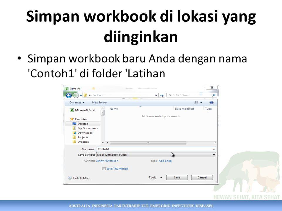 AUSTRALIA INDONESIA PARTNERSHIP FOR EMERGING INFECTIOUS DISEASES Simpan workbook di lokasi yang diinginkan Simpan workbook baru Anda dengan nama Contoh1 di folder Latihan