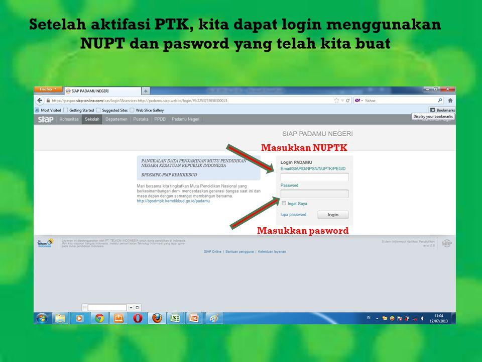 Setelah aktifasi PTK, kita dapat login menggunakan NUPT dan pasword yang telah kita buat Masukkan NUPTK Masukkan pasword