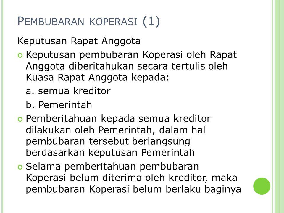 P EMBUBARAN KOPERASI (1) Keputusan Rapat Anggota Keputusan pembubaran Koperasi oleh Rapat Anggota diberitahukan secara tertulis oleh Kuasa Rapat Anggo