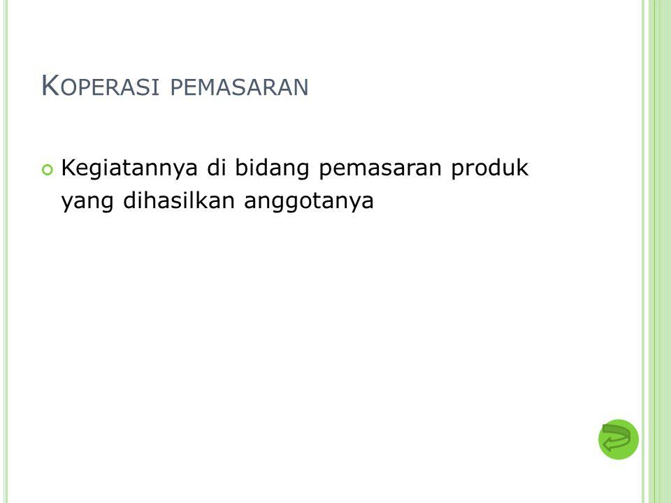 K OPERASI PEMASARAN Kegiatannya di bidang pemasaran produk yang dihasilkan anggotanya