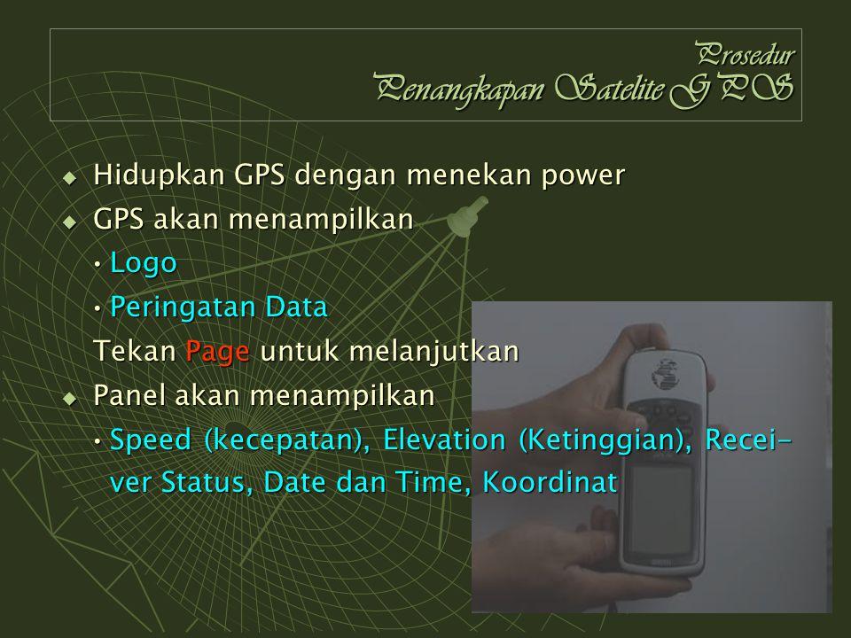 Prosedur Penangkapan Satelite GPS  Hidupkan GPS dengan menekan power  GPS akan menampilkan LogoLogo Peringatan DataPeringatan Data Tekan Page untuk