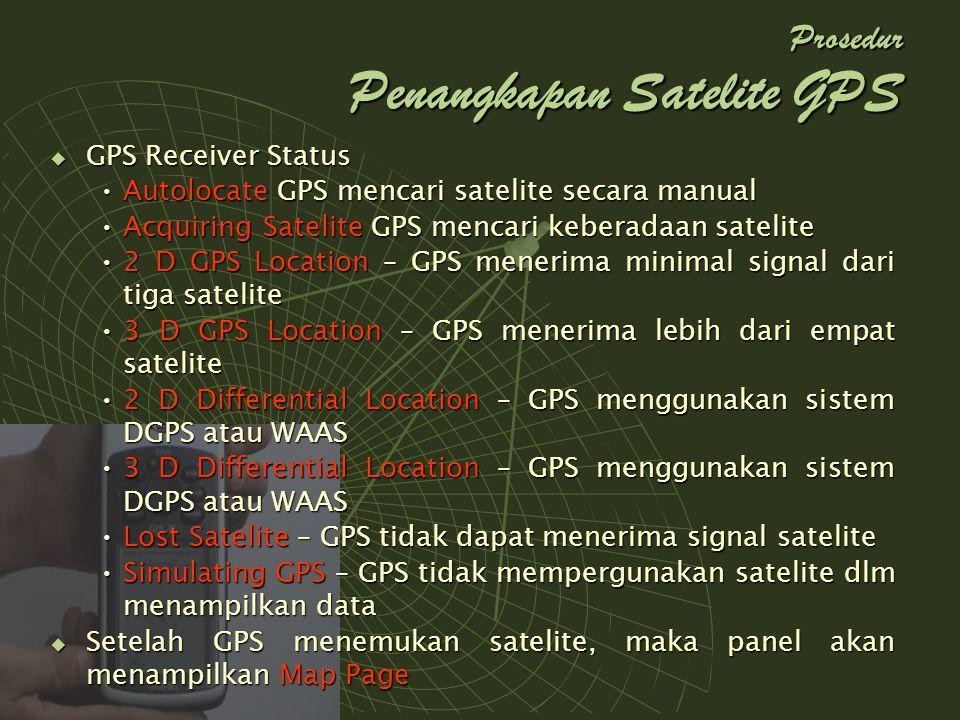  GPS Receiver Status Autolocate GPS mencari satelite secara manualAutolocate GPS mencari satelite secara manual Acquiring Satelite GPS mencari kebera