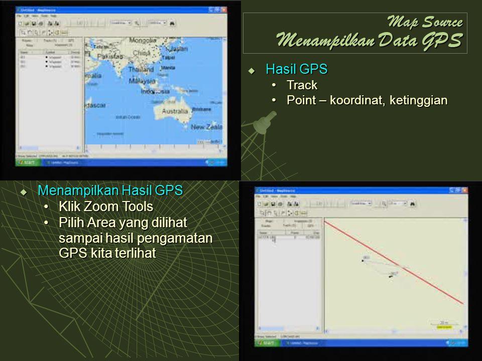 Map Source Menampilkan Data GPS  Hasil GPS TrackTrack Point – koordinat, ketinggianPoint – koordinat, ketinggian  Menampilkan Hasil GPS Klik Zoom To