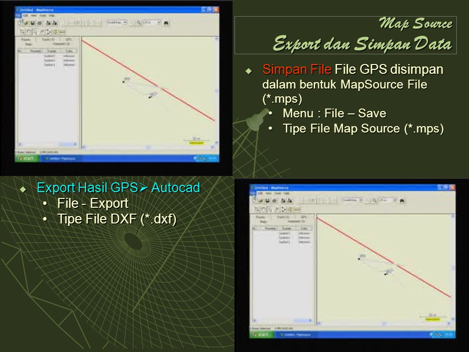 Map Source Export dan Simpan Data  Simpan File File GPS disimpan dalam bentuk MapSource File (*.mps) Menu : File – SaveMenu : File – Save Tipe File M