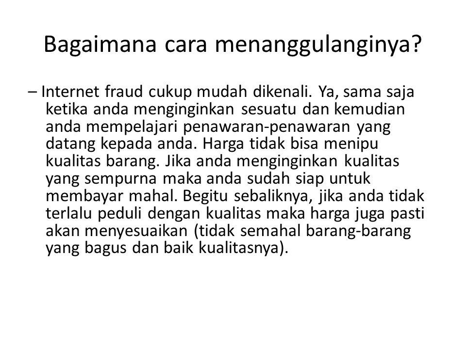 Bagaimana cara menanggulanginya.– Internet fraud cukup mudah dikenali.