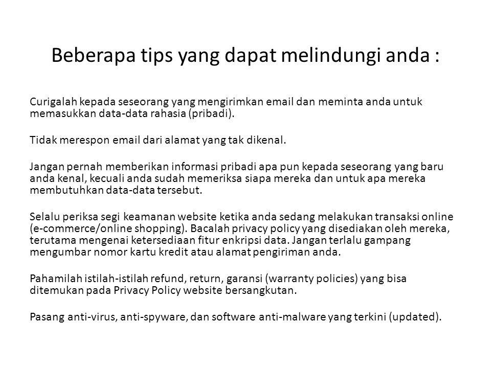 Beberapa tips yang dapat melindungi anda : Curigalah kepada seseorang yang mengirimkan email dan meminta anda untuk memasukkan data-data rahasia (pribadi).