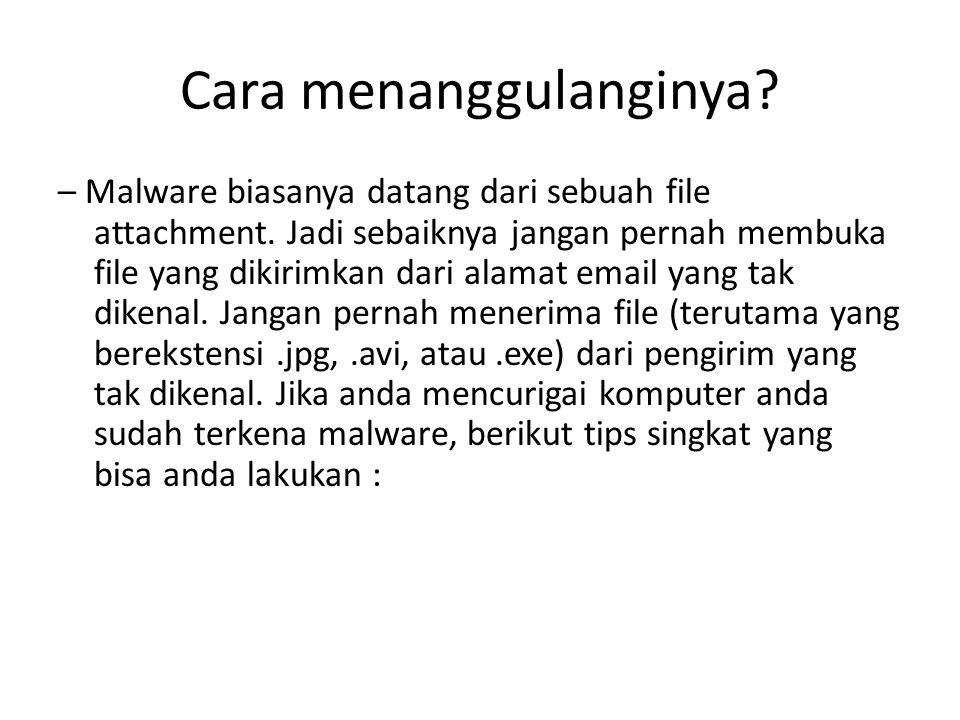 Cara menanggulanginya.– Malware biasanya datang dari sebuah file attachment.
