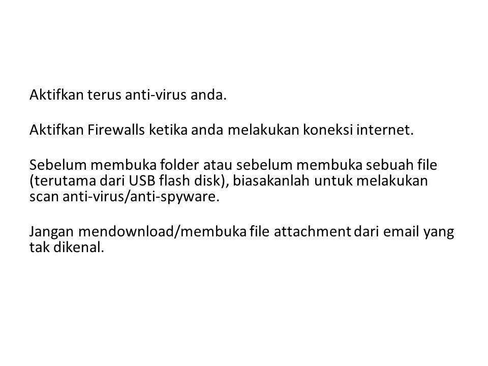 Aktifkan terus anti-virus anda.Aktifkan Firewalls ketika anda melakukan koneksi internet.