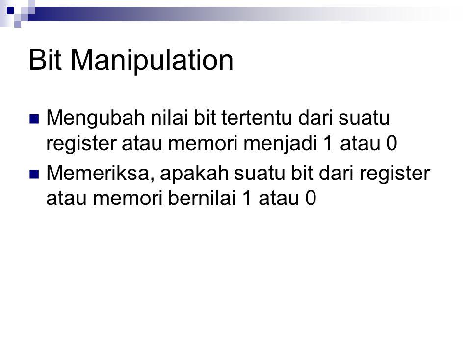 Bit Manipulation Mengubah nilai bit tertentu dari suatu register atau memori menjadi 1 atau 0 Memeriksa, apakah suatu bit dari register atau memori be