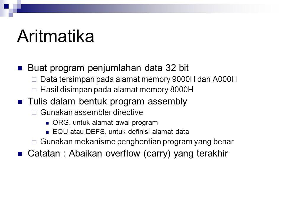 Aritmatika Buat program penjumlahan data 32 bit  Data tersimpan pada alamat memory 9000H dan A000H  Hasil disimpan pada alamat memory 8000H Tulis da
