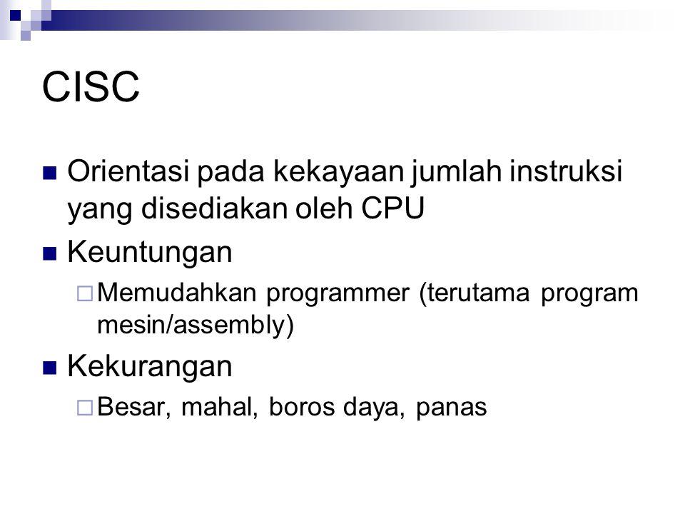 CISC Orientasi pada kekayaan jumlah instruksi yang disediakan oleh CPU Keuntungan  Memudahkan programmer (terutama program mesin/assembly) Kekurangan