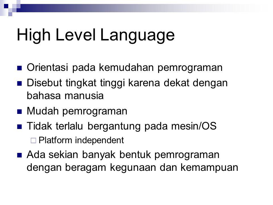 High Level Language Orientasi pada kemudahan pemrograman Disebut tingkat tinggi karena dekat dengan bahasa manusia Mudah pemrograman Tidak terlalu ber