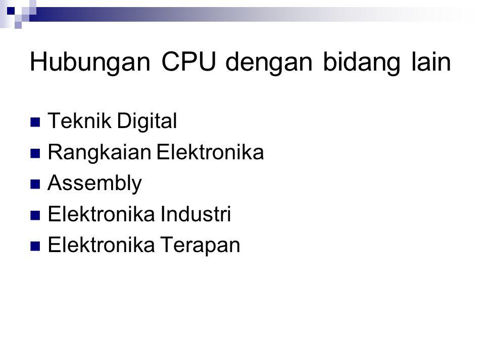 Hubungan CPU dengan bidang lain Teknik Digital Rangkaian Elektronika Assembly Elektronika Industri Elektronika Terapan