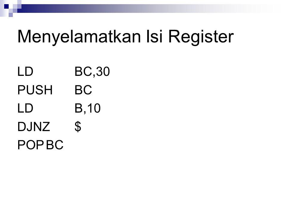 Menyelamatkan Isi Register LDBC,30 PUSHBC LDB,10 DJNZ$ POPBC